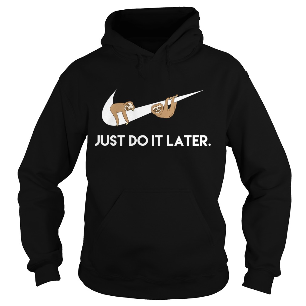 Sloths Nike just do it later Hoodie