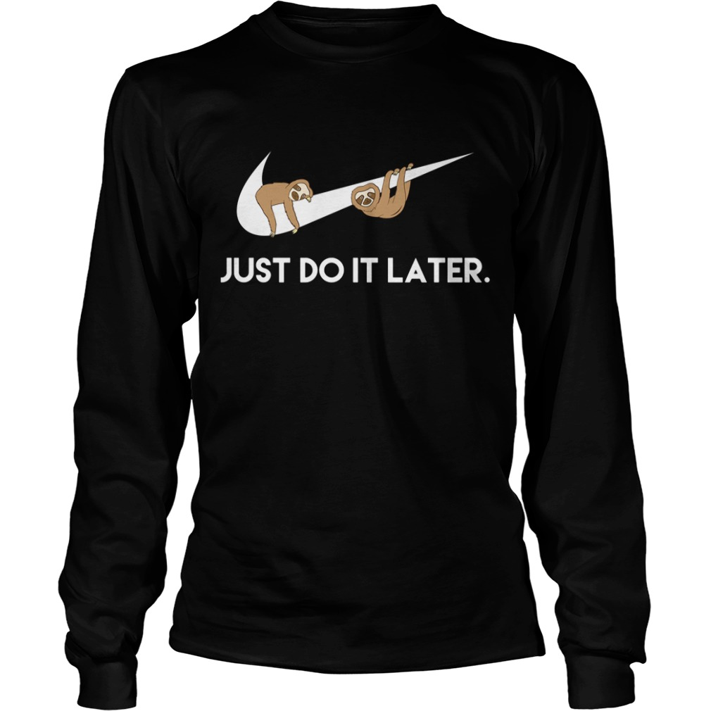 Sloths Nike just do it later Longsleeve Tee