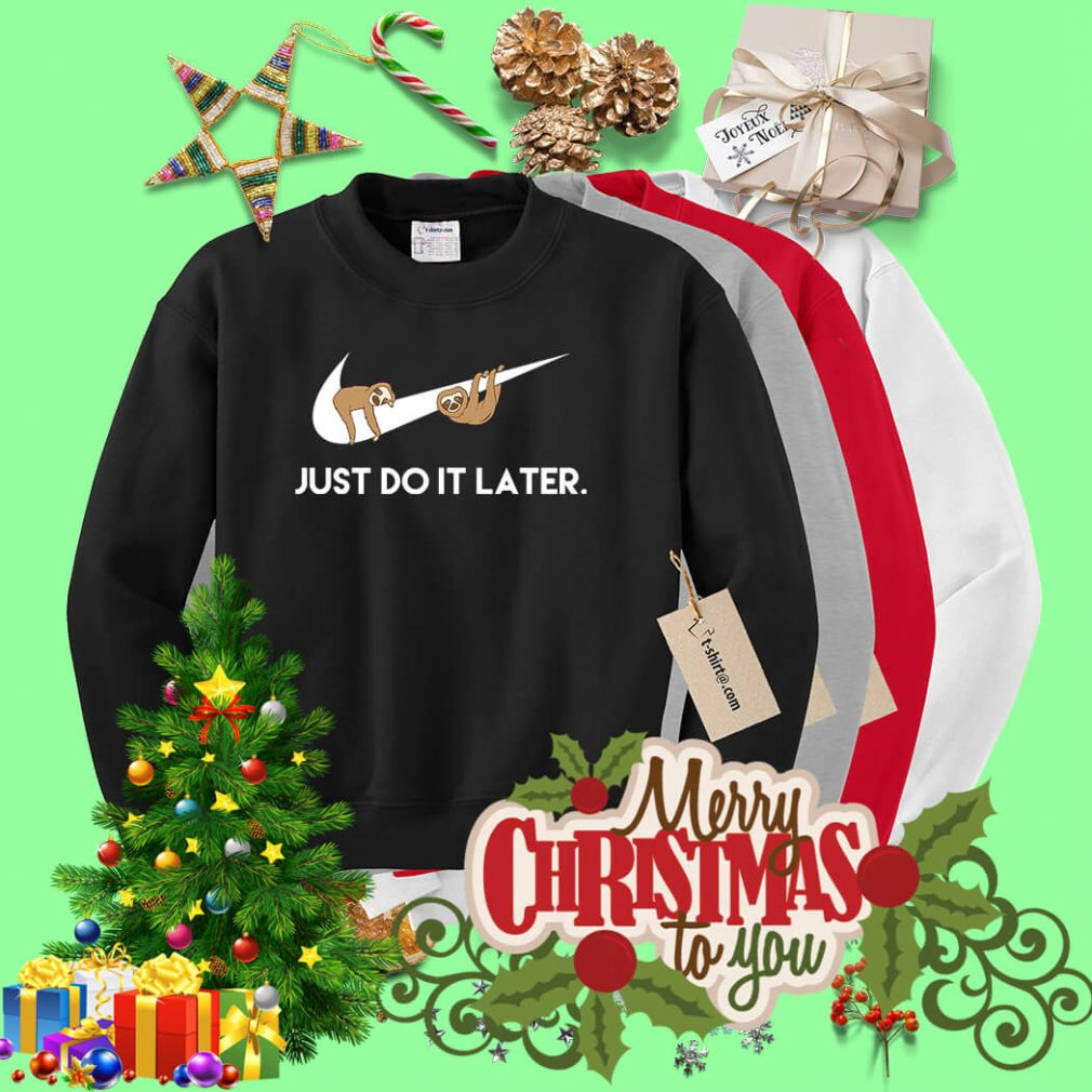 Sloths Nike just do it later Sweater