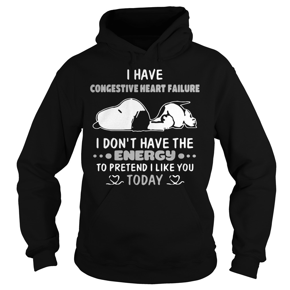 Snoopy I have congestive heart failure I don't have the energy Hoodie