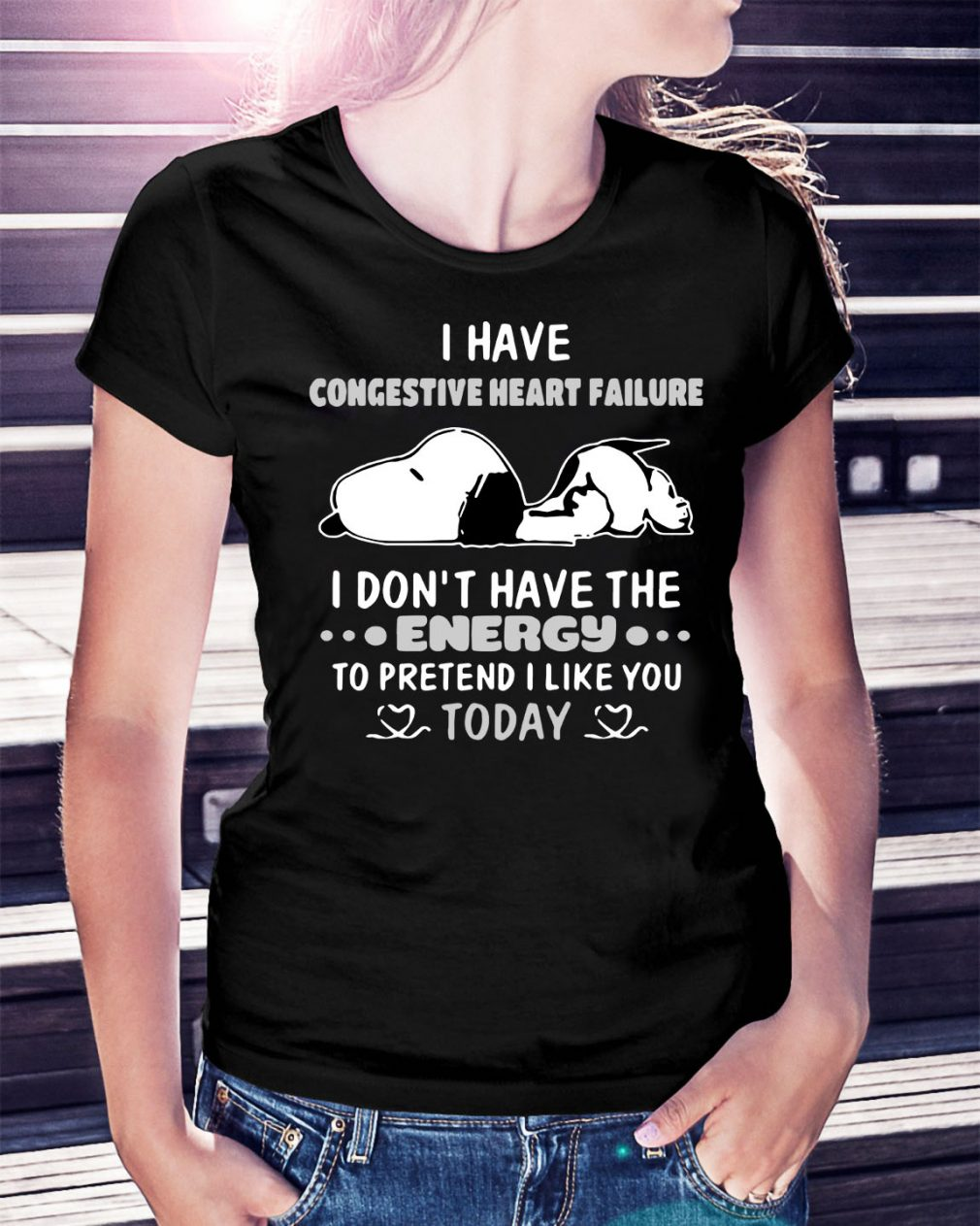 Snoopy I have congestive heart failure I don't have the energy Ladies Tee