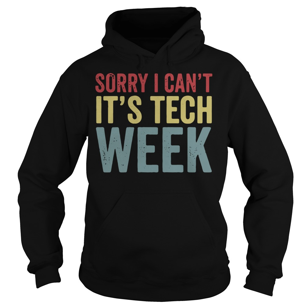 Sorry I can't it's tech week Hoodie