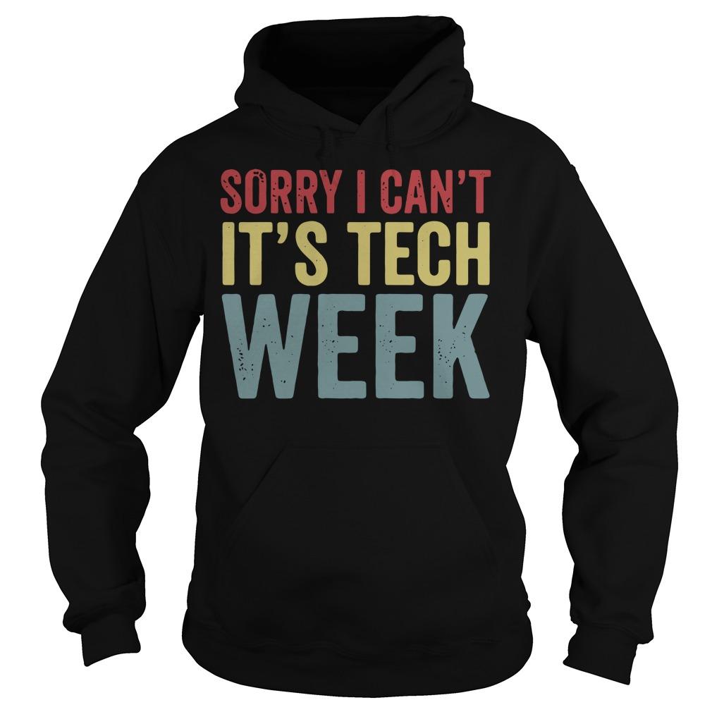 Sorry I can't it's tech week Hoodie
