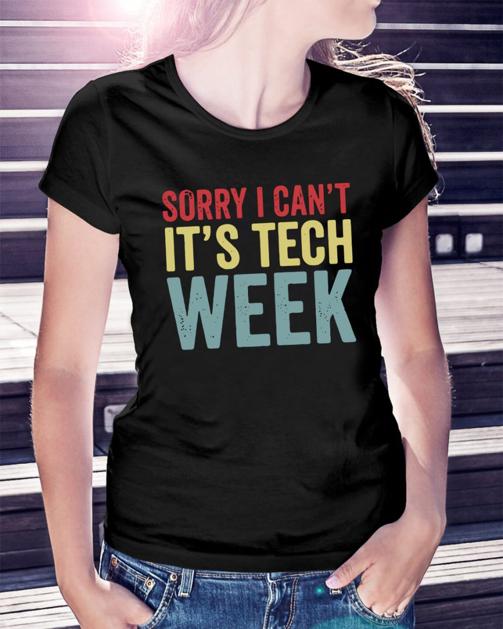 Sorry I can't it's tech week Ladies Tee