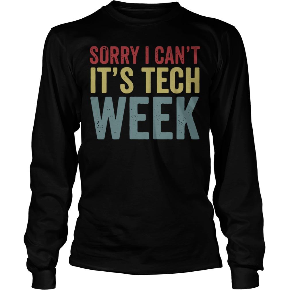 Sorry I can't it's tech week Longsleeve Tee