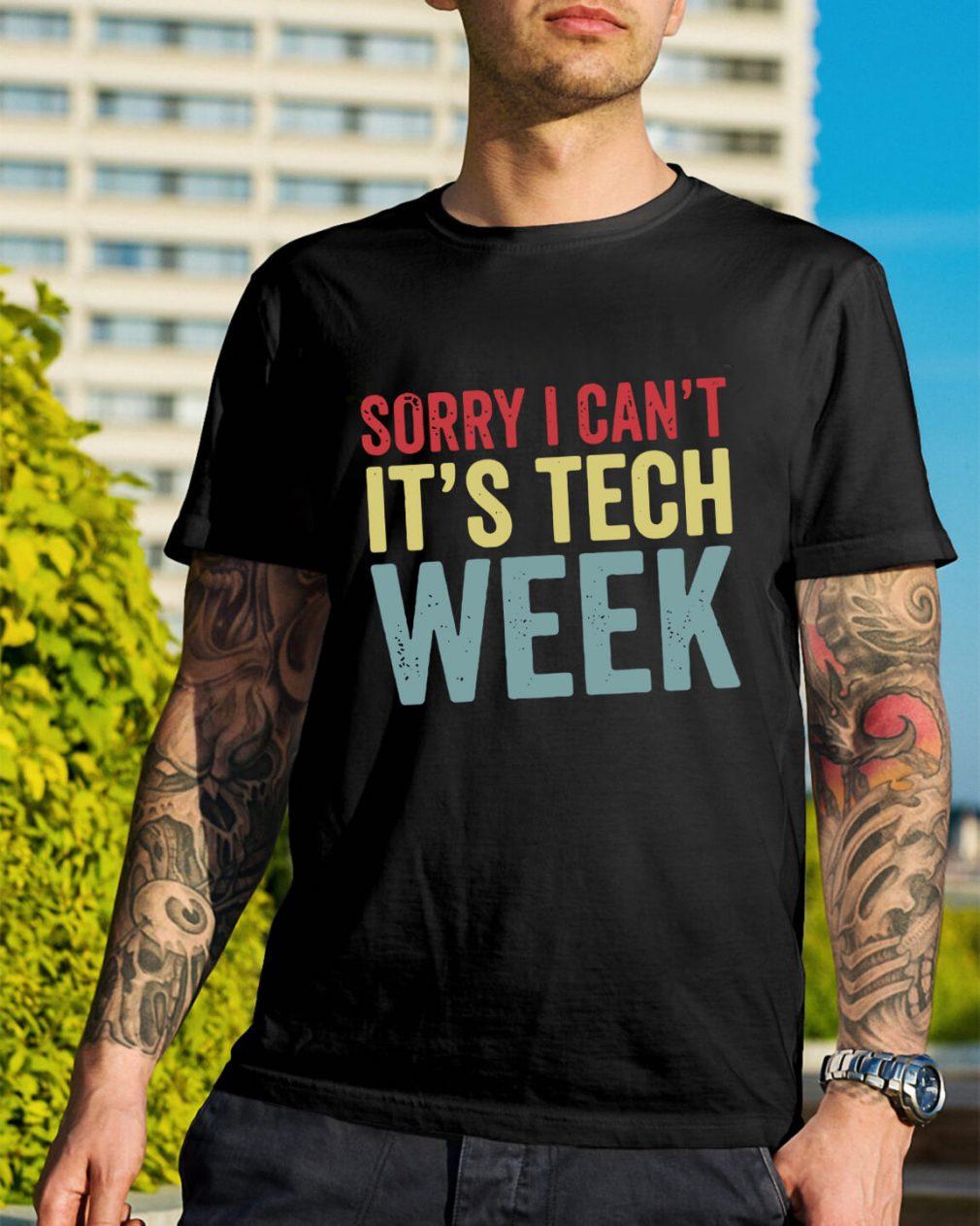 Sorry I can't it's tech week shirt