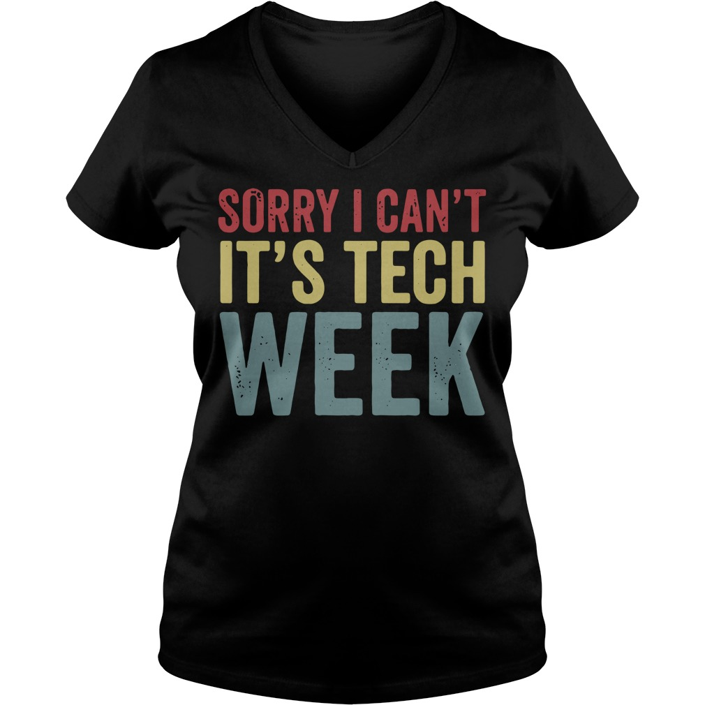 Sorry I can't it's tech week V-neck T-shirt