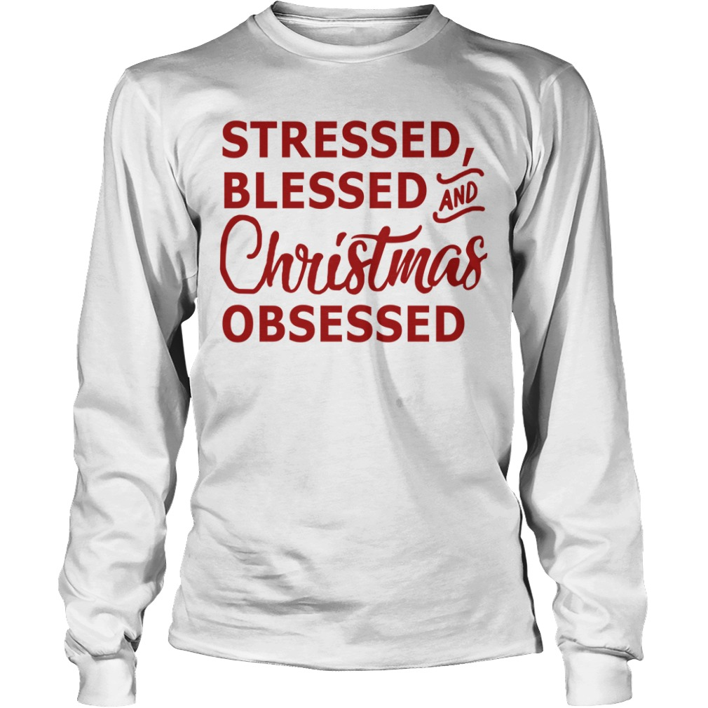 Stressed blessed and Christmas obsessed Longsleeve Tee