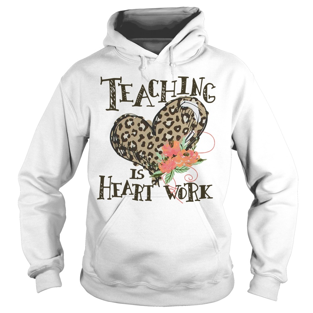 Teaching is heart work Hoodie