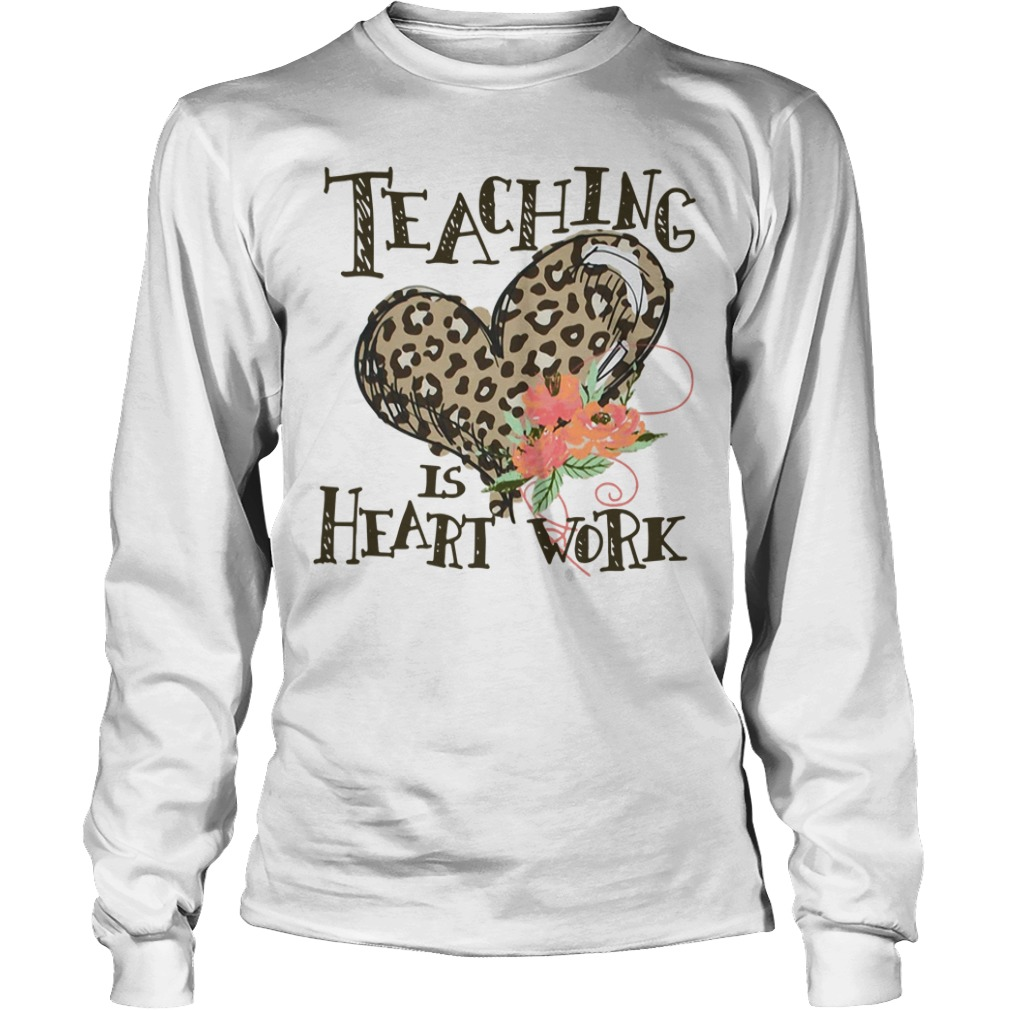 Teaching is heart work Longsleeve Tee
