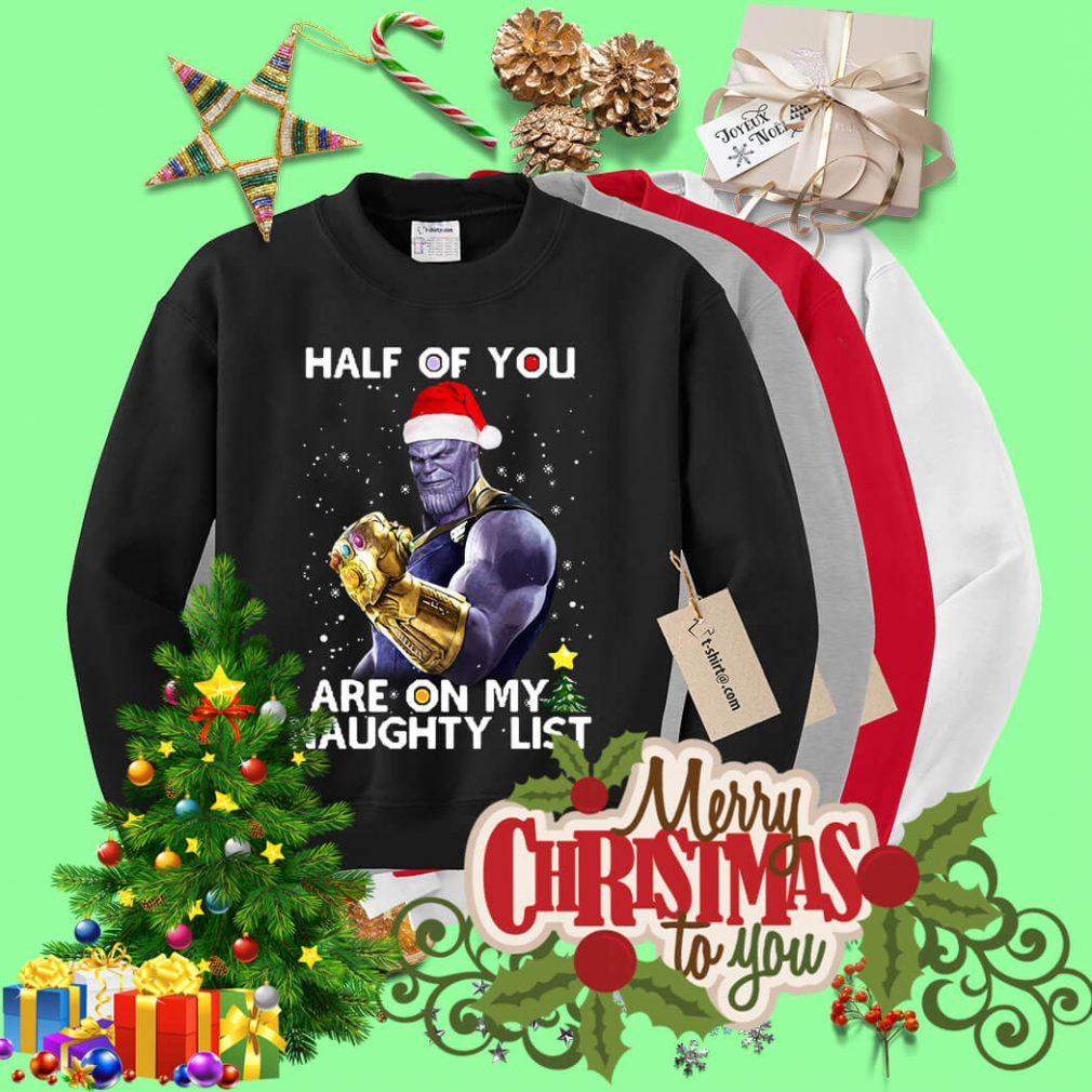 Thanos half of you are on my naughty list Christmas shirt, sweater