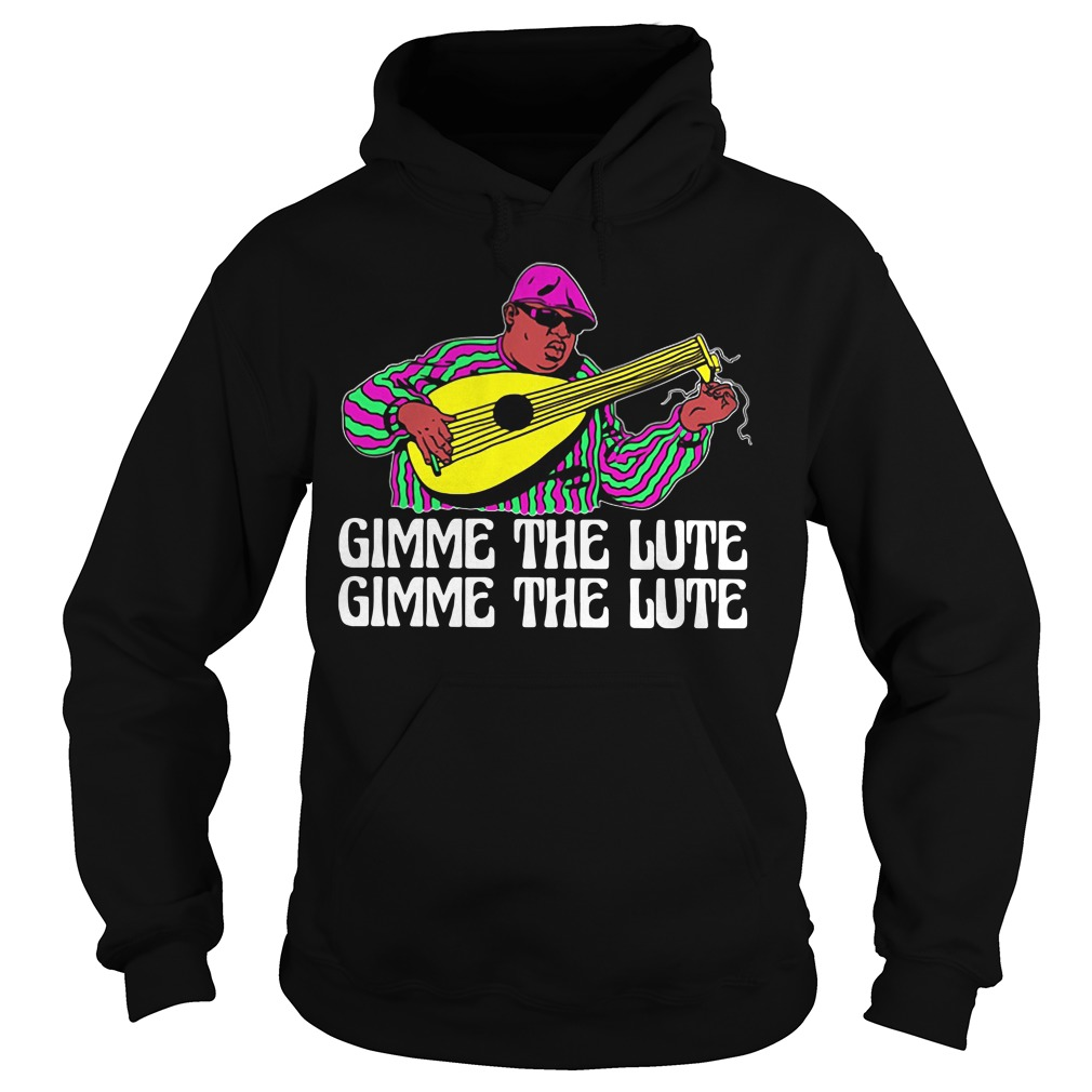 The Notorious B.I.G Gimme the Lute Gimme the Lute Hoodie