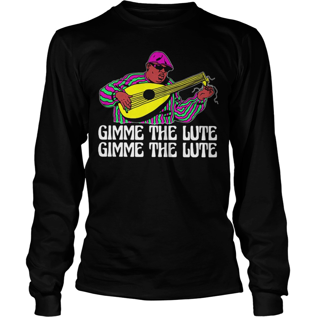 The Notorious B.I.G Gimme the Lute Gimme the Lute Longsleeve Tee