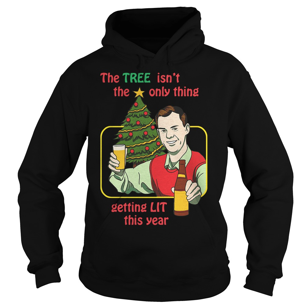 The tree isn't the only thing getting lit this year Christmas Hoodie