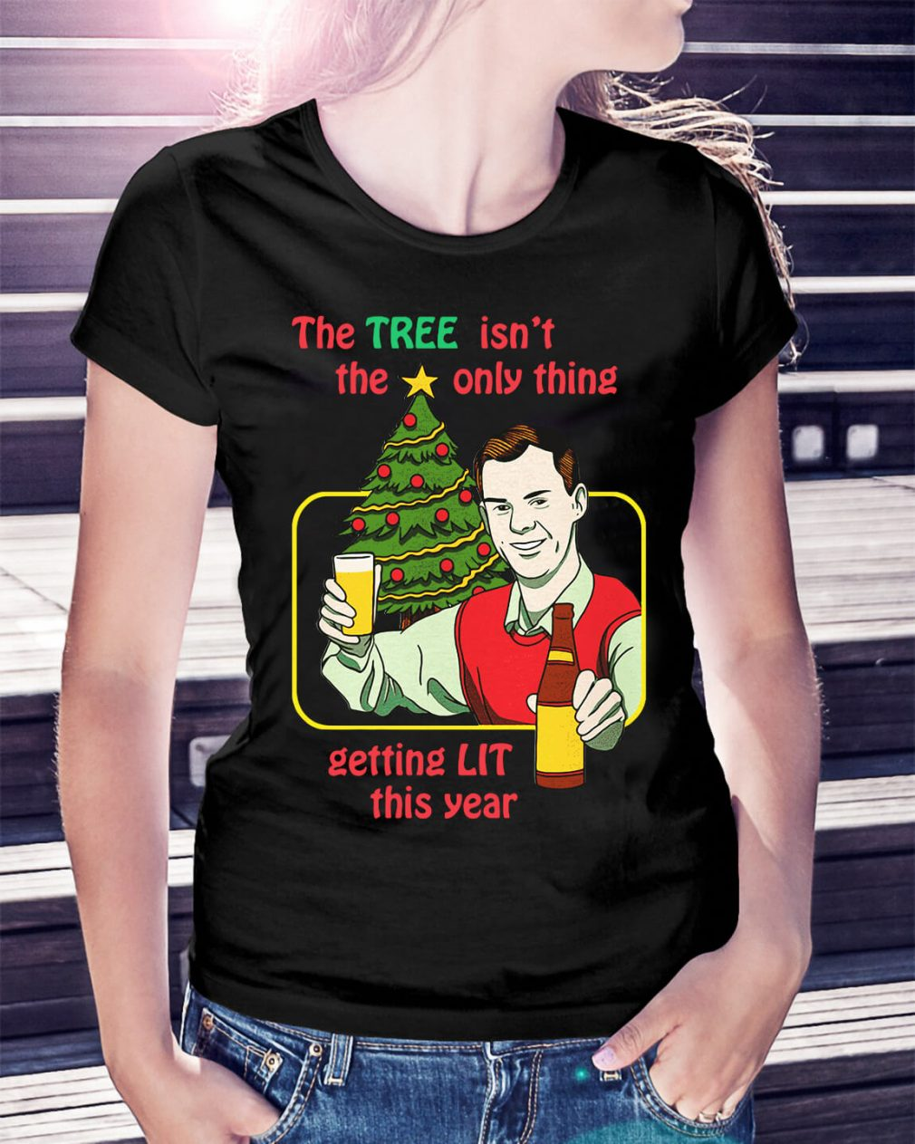 The tree isn't the only thing getting lit this year Christmas Ladies Tee