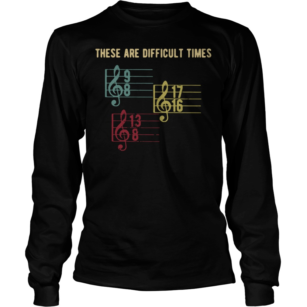 There are difficult times Longsleeve Tee