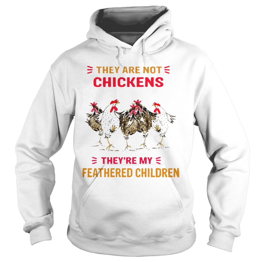 They are not chickens they're my feathered children Hoodie
