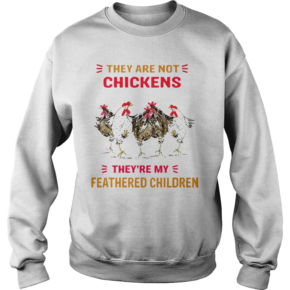 They are not chickens they're my feathered children Sweater