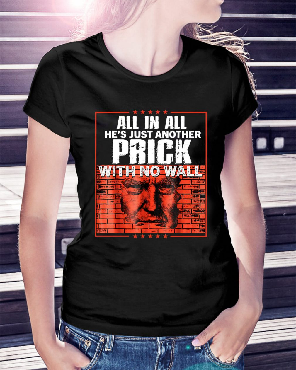 Trump all in all he's just another prick with no wall Ladies Tee