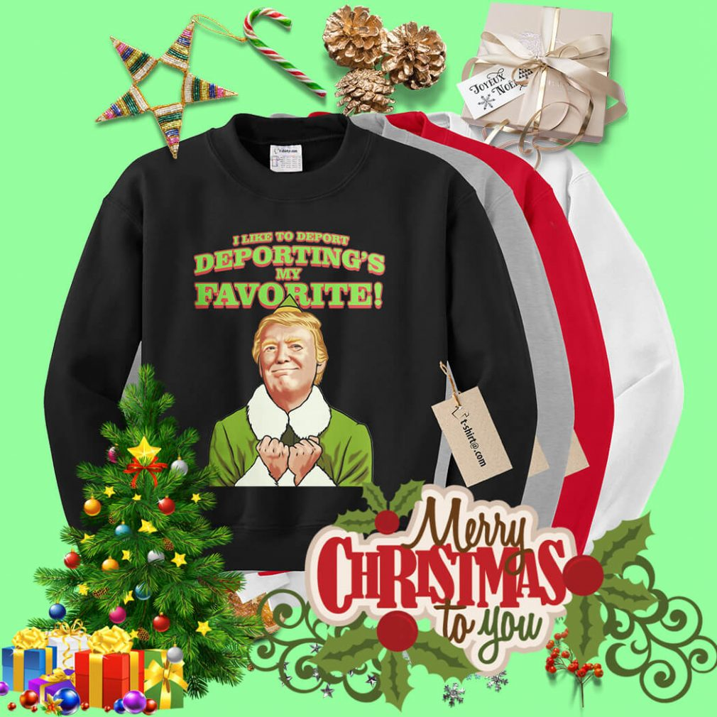 Trump I like to deport Deporting's my favorite Sweater