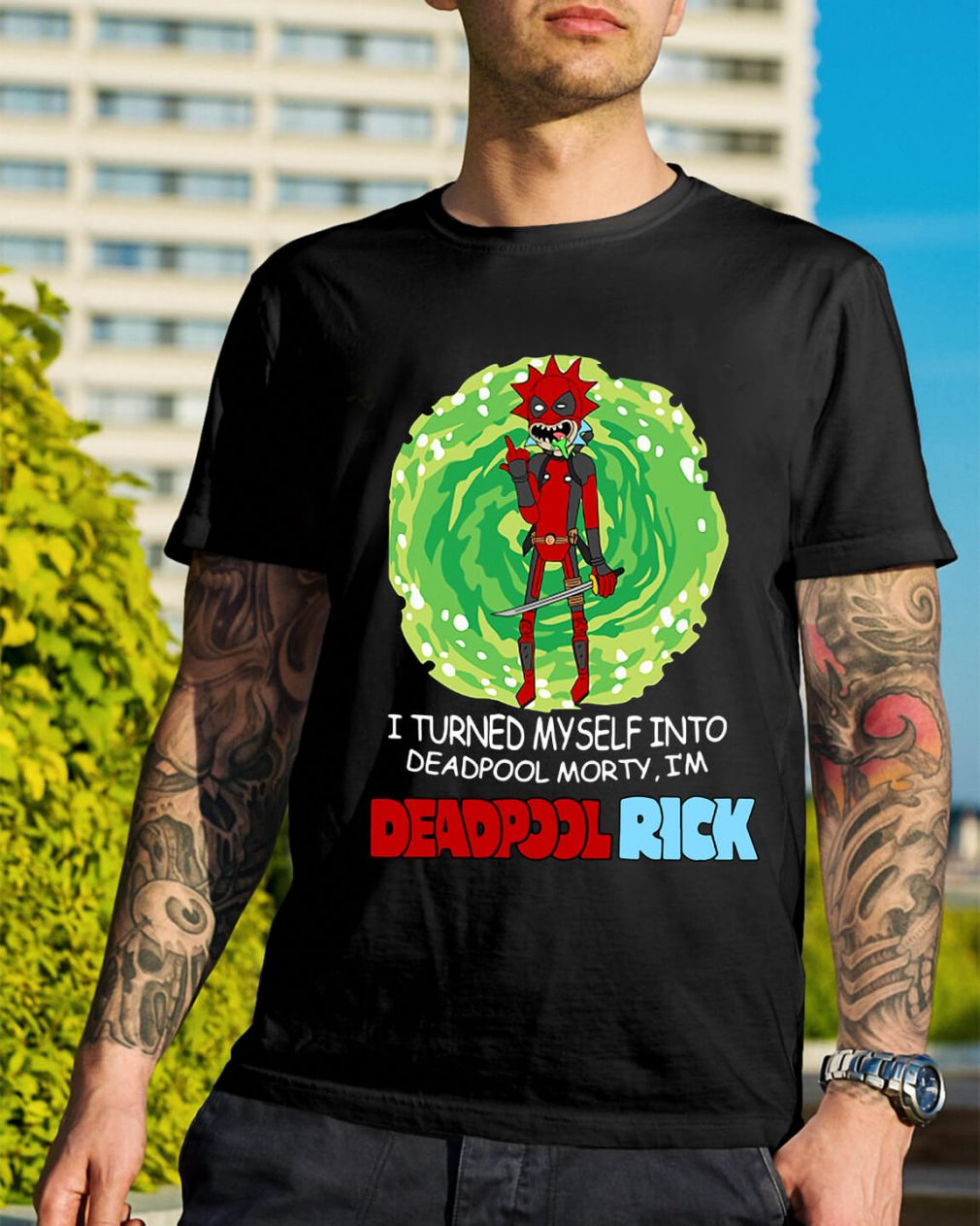 I turned myself into Deadpool Morty I'm Deadpool Rick shirt