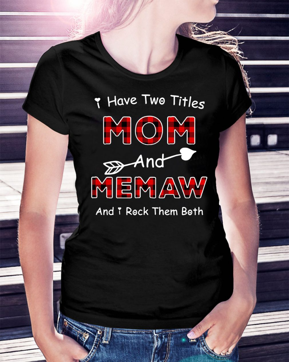 I have two titles mom and Memaw and I rock them both Ladies Tee