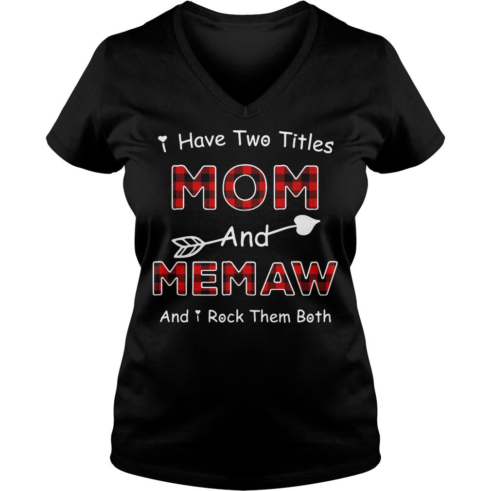 I have two titles mom and Memaw and I rock them both V-neck T-shirt