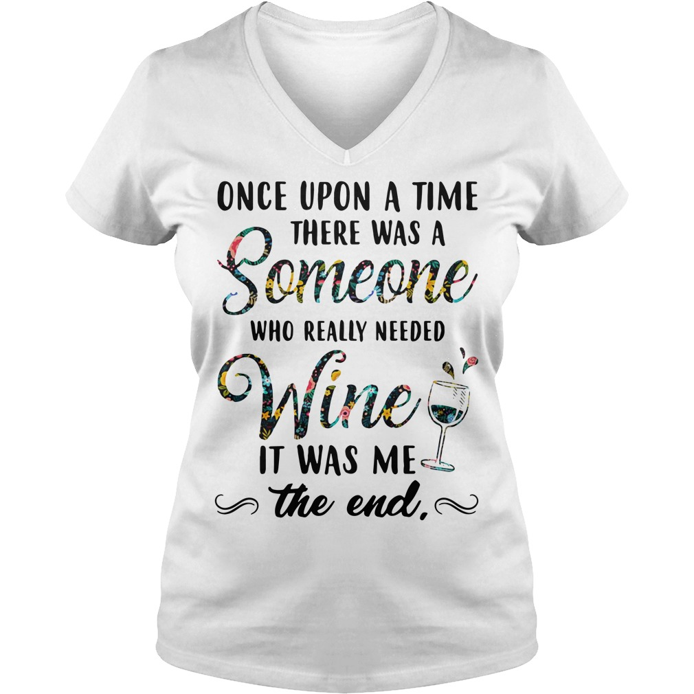 Once upon a time there was a someone who really needed wine V-neck T-shirt