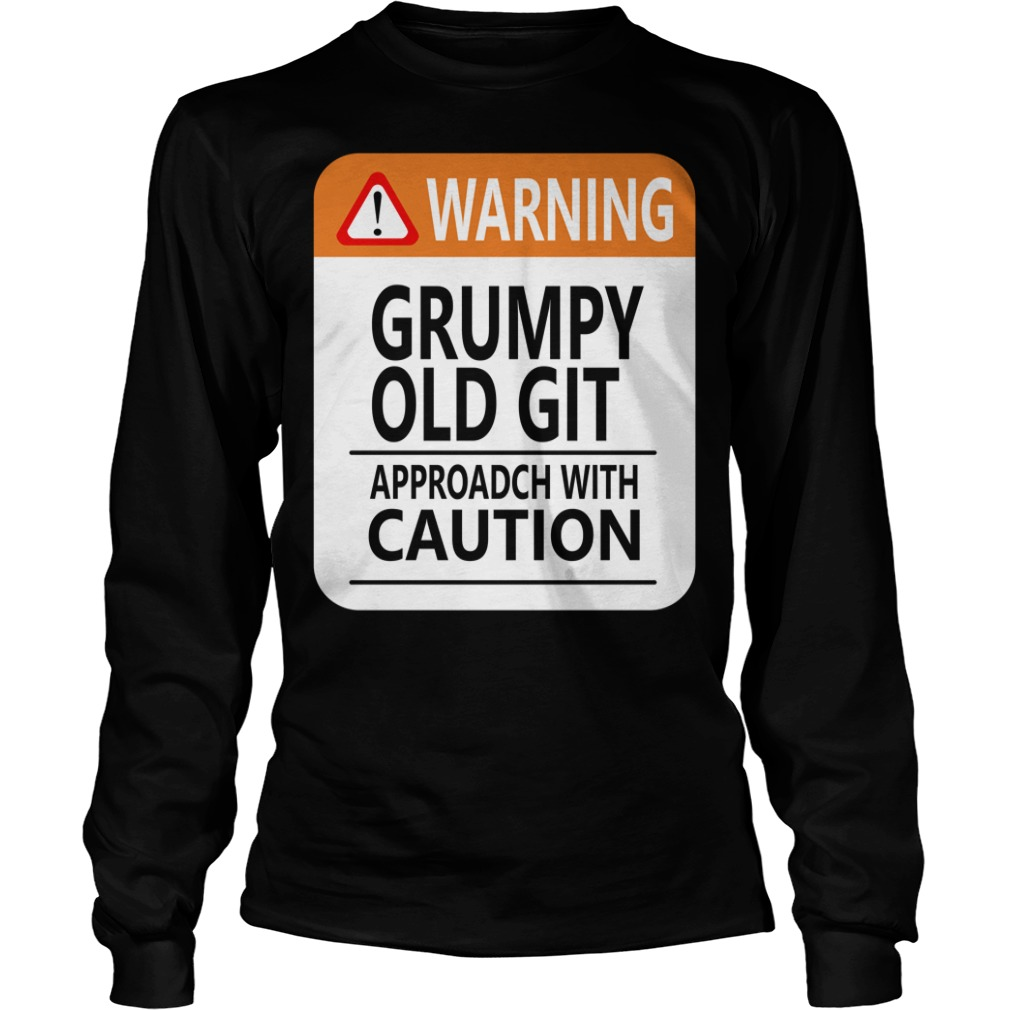 Warning Grumpy old git approach with caution Longsleeve Tee