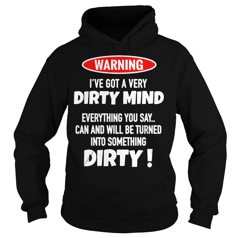 Warning I've got a very Dirty mind everything you say Hoodie