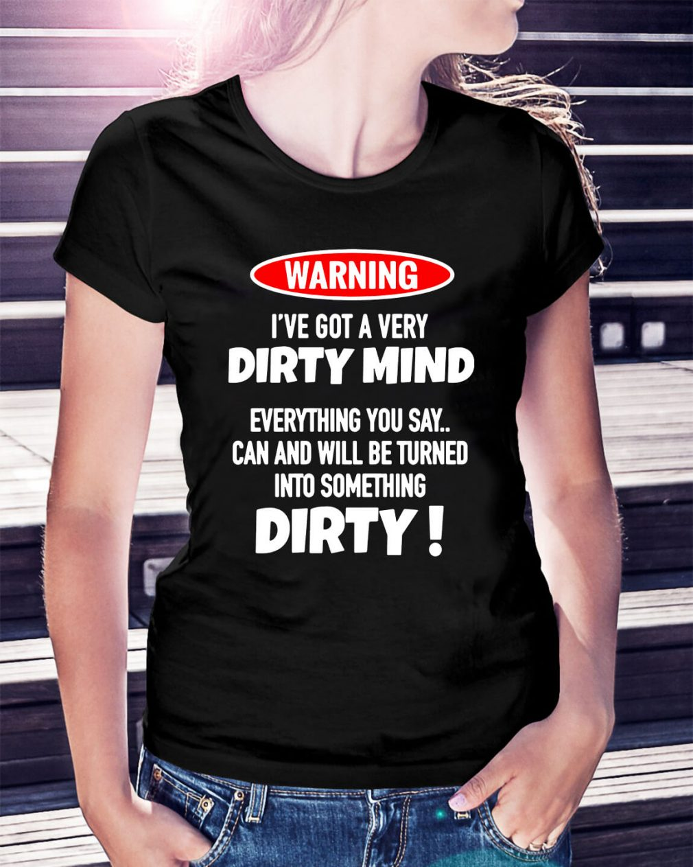 Warning I've got a very Dirty mind everything you say Ladies Tee