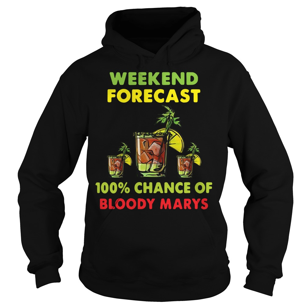 Weekend forecast 100% chance of bloody marys Hoodie