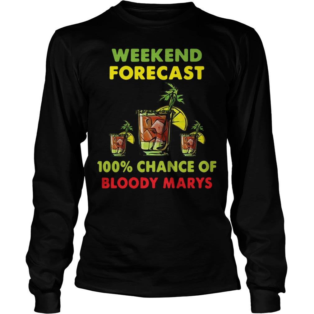 Weekend forecast 100% chance of bloody marys Longsleeve Tee