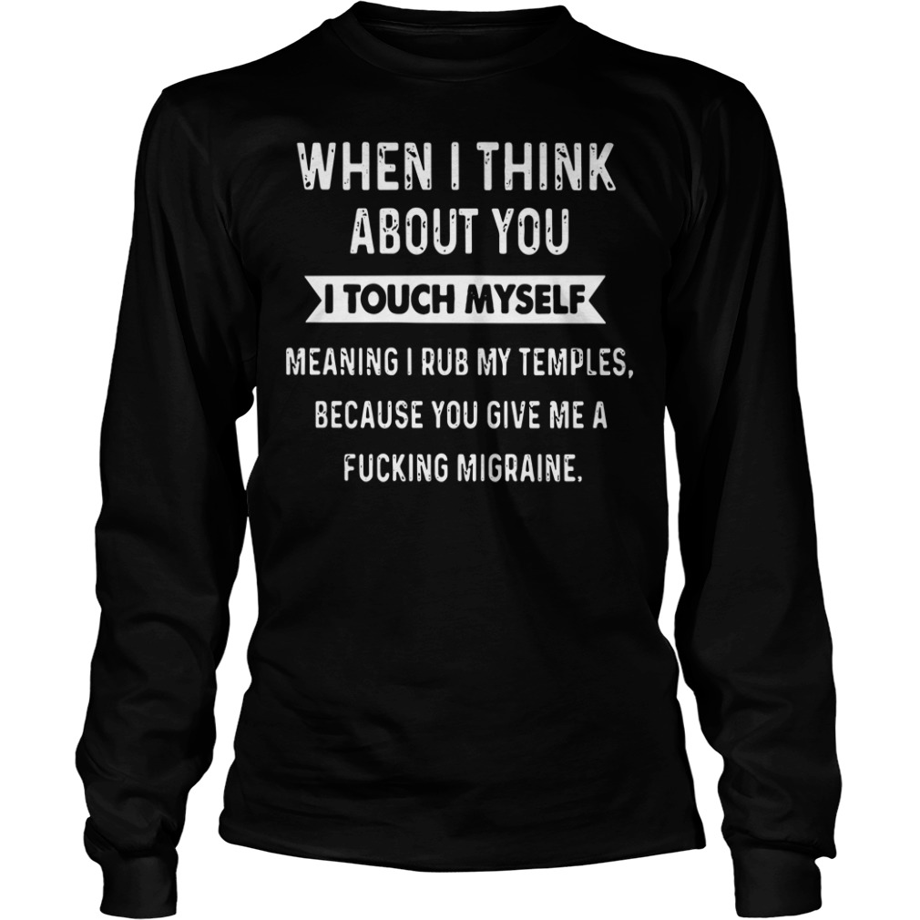 When I think about you I touch myself Longsleeve Tee
