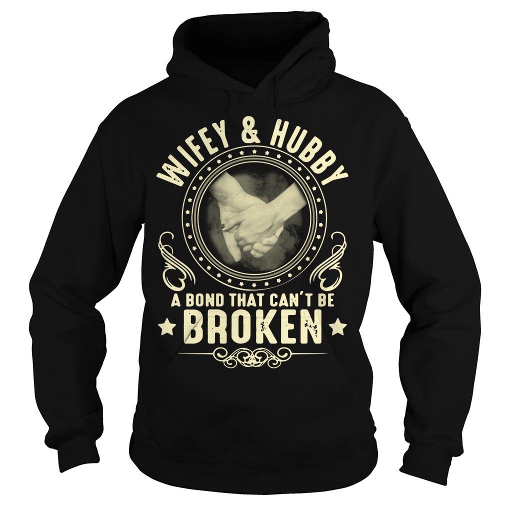 Wifey and Hubby a bond that can't be broken Hoodie