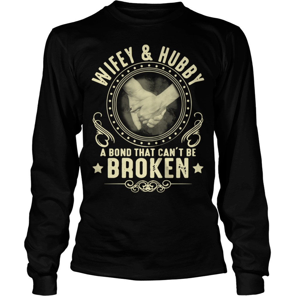 Wifey and Hubby a bond that can't be broken Longsleeve Tee