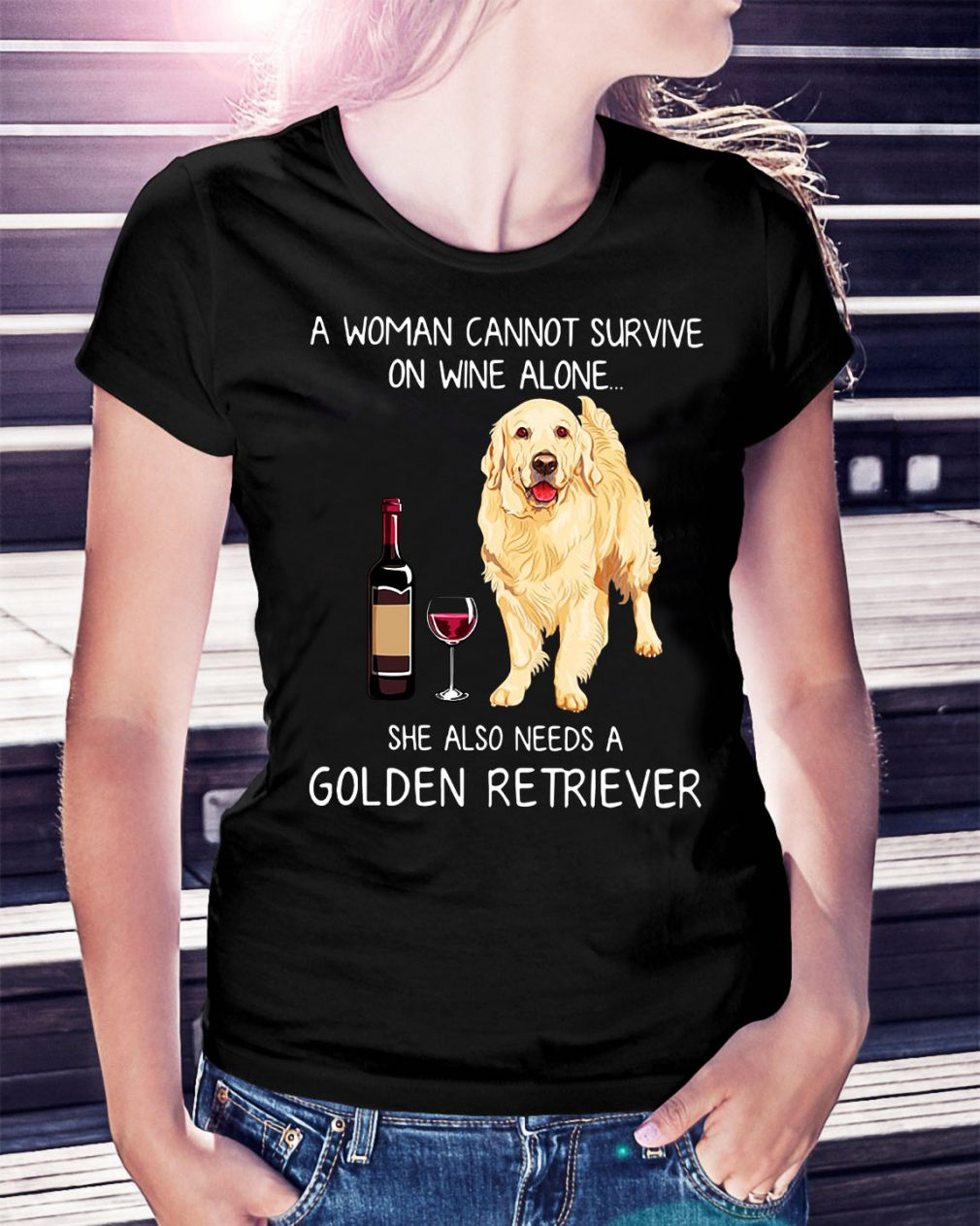 A woman cannot survive she also needs a Golden Retriever Ladies Tee