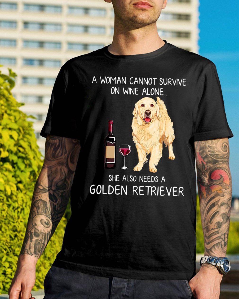 A woman cannot survive she also needs a Golden Retriever shirt