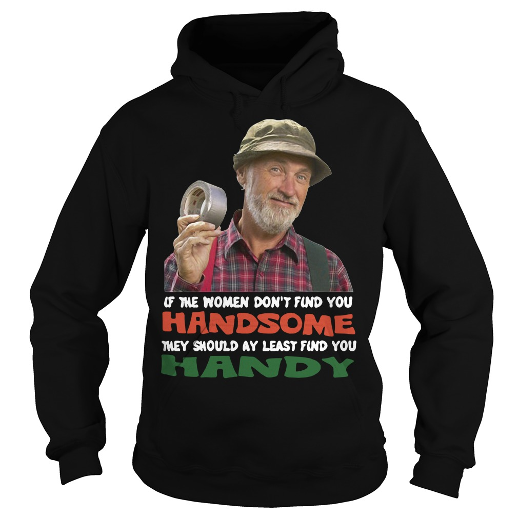 If the women don't find you Handsome they should at least find you Hoodie