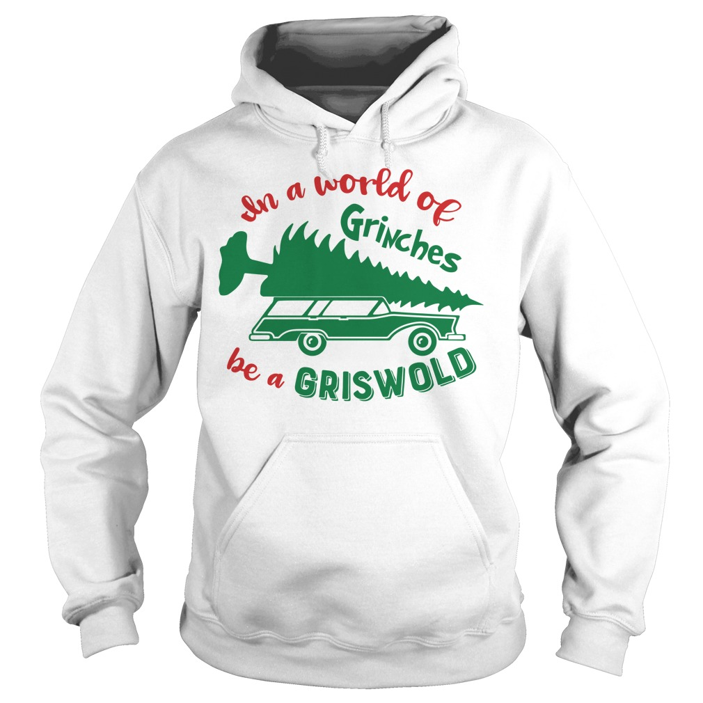In a world of Grinches be a Griswold Christmas Hoodie