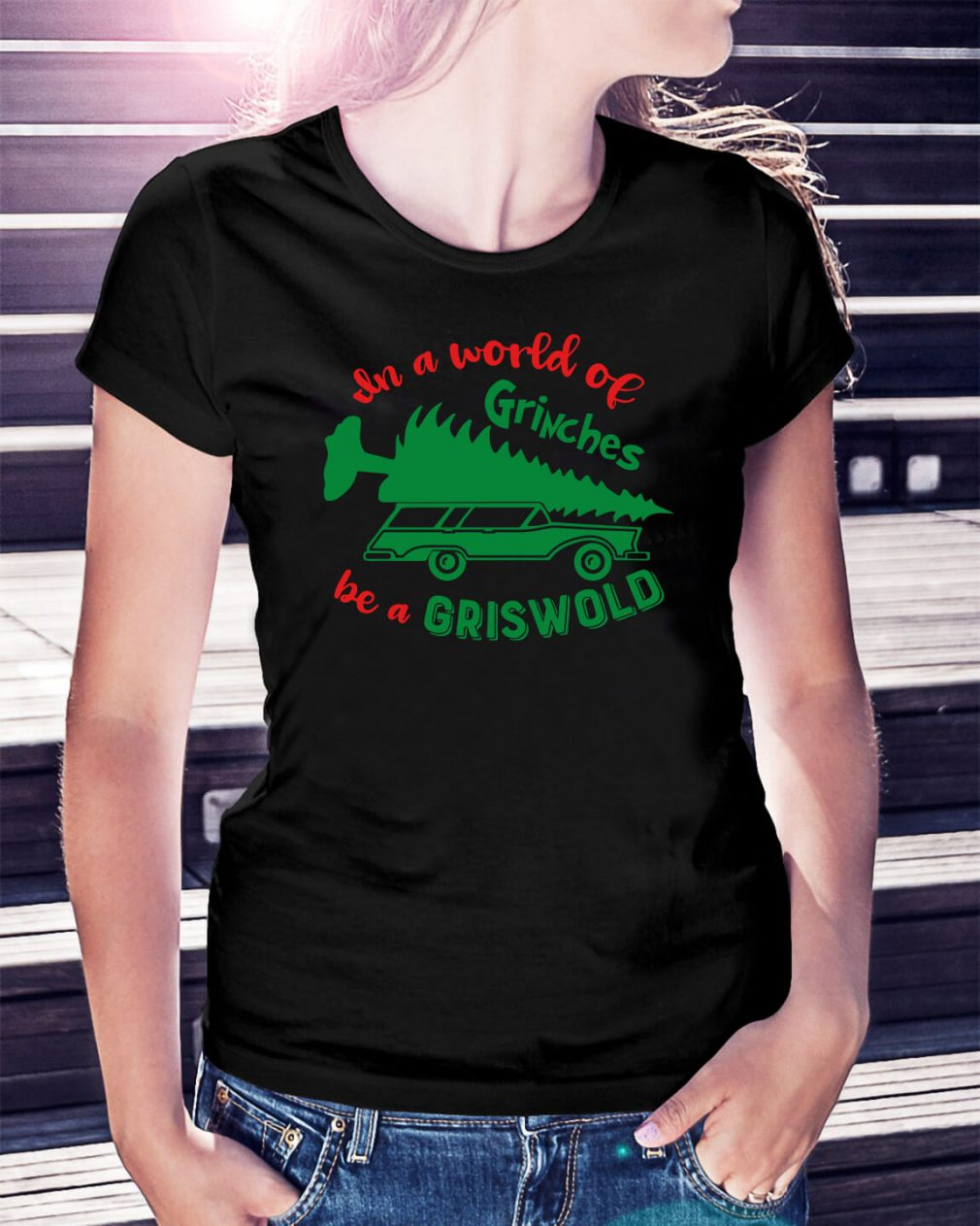In a world of Grinches be a Griswold Christmas Guys ShirtIn a world of Grinches be a Griswold Christmas Ladies Tee