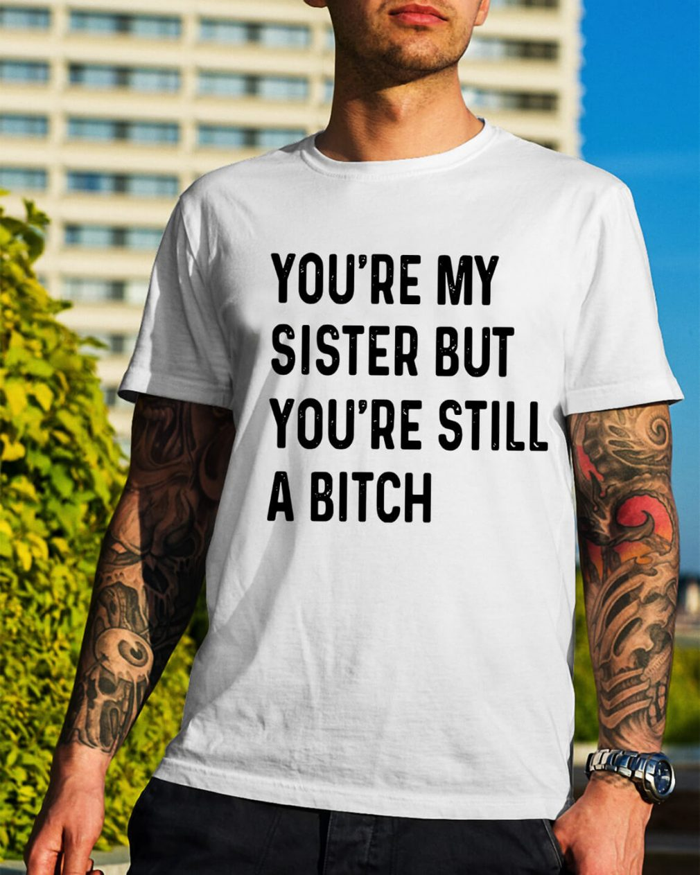 You're my sister but you're still a bitch shirt