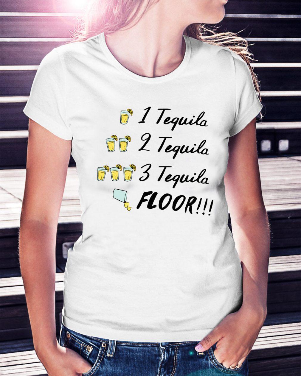 1 tequila 2 tequila 3 tequila floor Ladies Tee