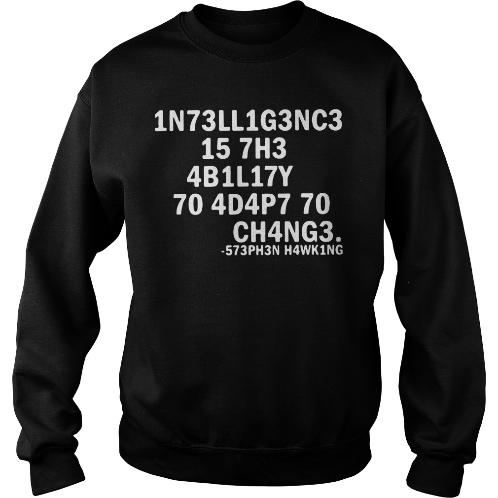 1n73ll1g3nc3 15 7h3 4b1l17y 70 4d4p7 70 ch4ng3 Sweater