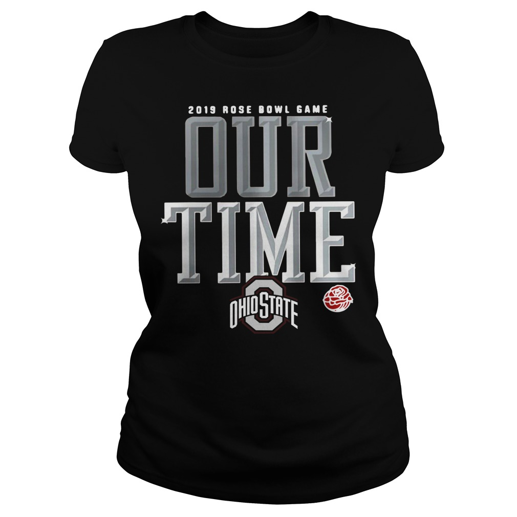 2019 Rose Bowl game our time Ohio State Ladies Tee