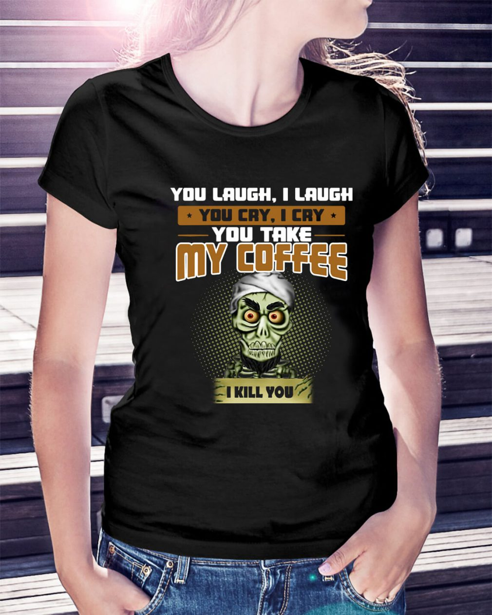 Achmed you laugh I laugh you cry I cry you take my coffee I kill you Ladies Tee