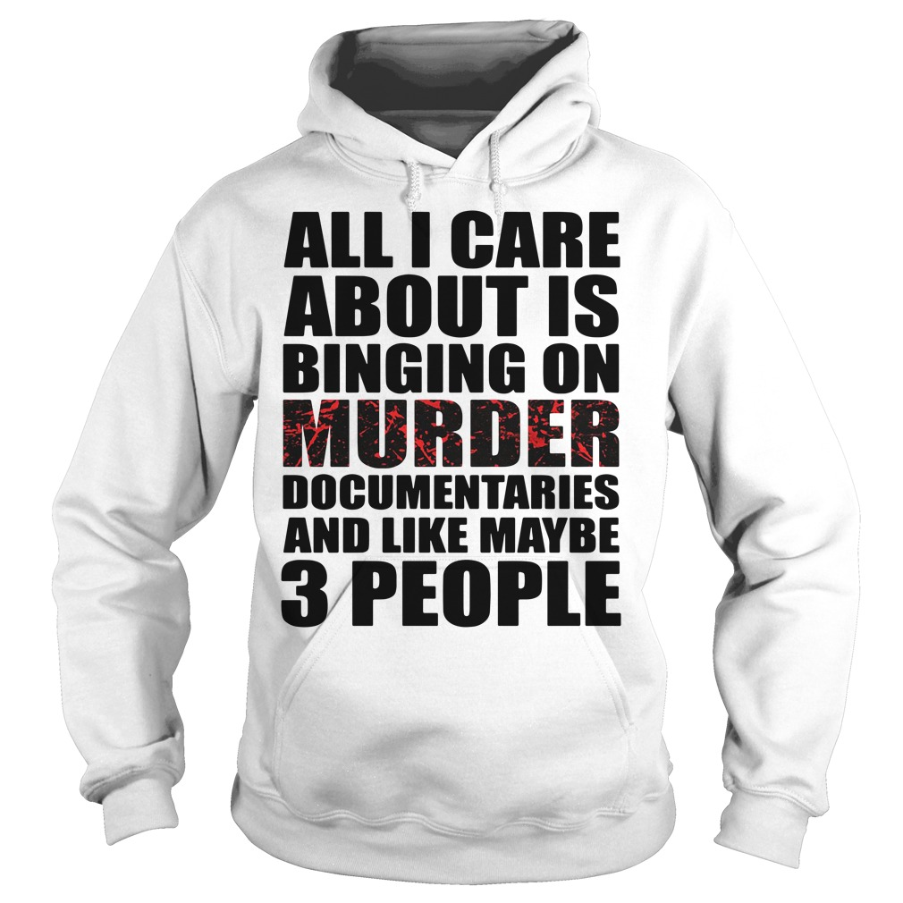 All I care about is binging on murder documentaries Hoodie