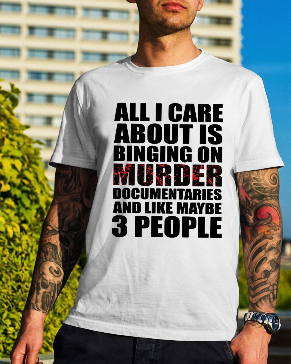 All I care about is binging on murder documentaries shirt