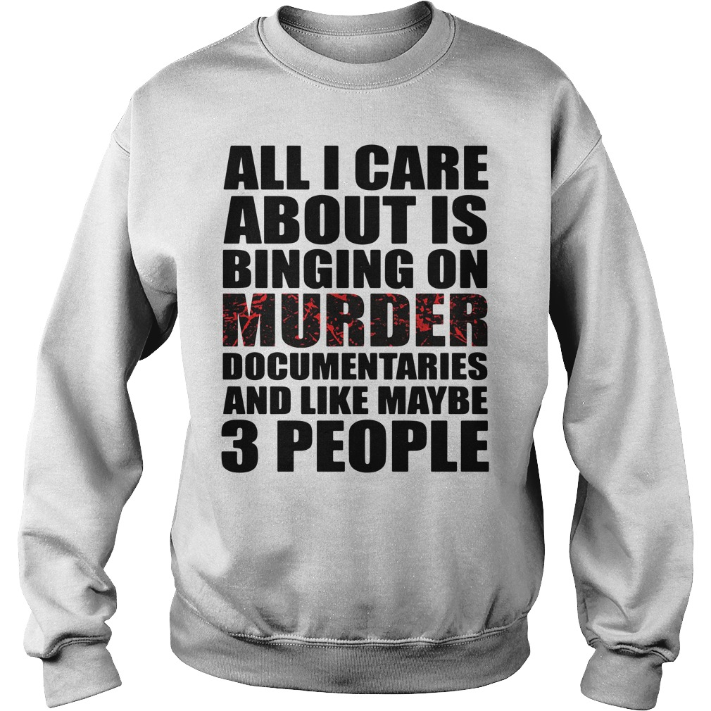 All I care about is binging on murder documentaries Sweater
