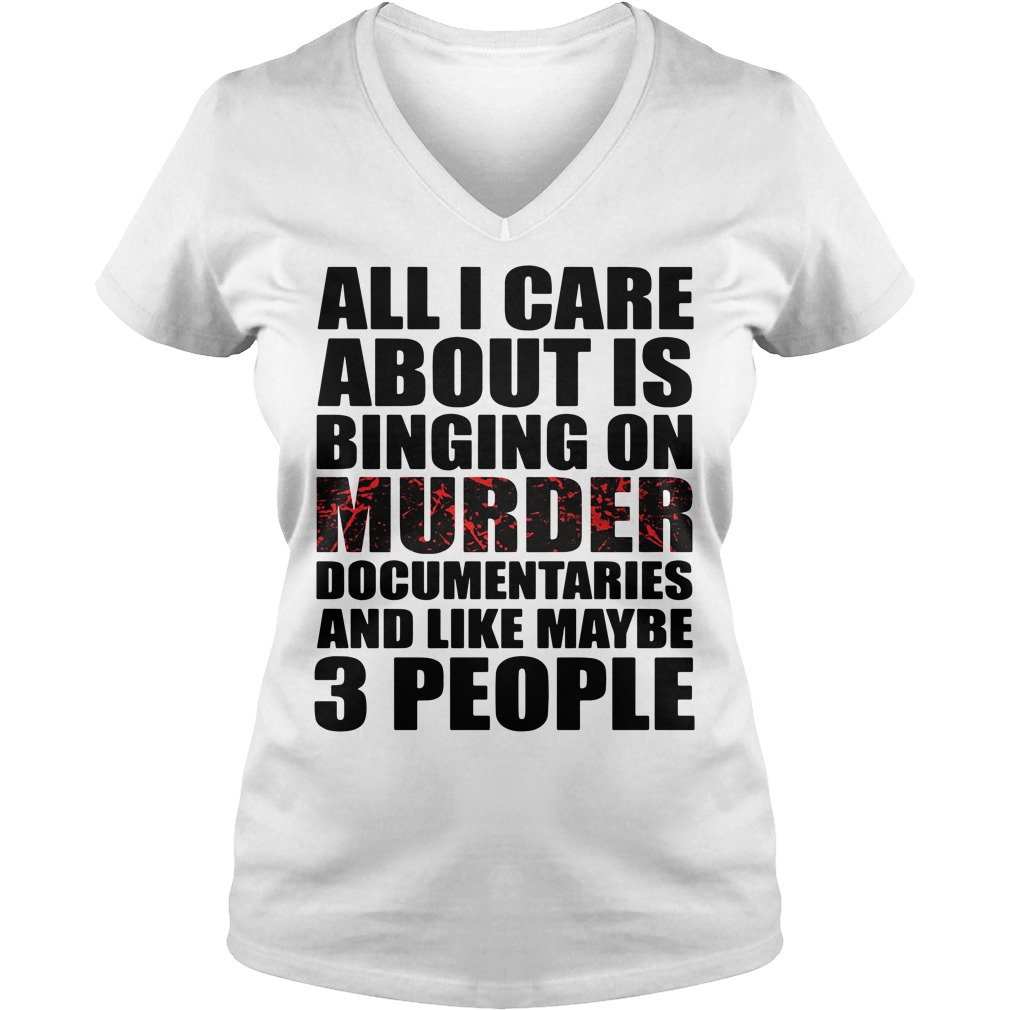 All I care about is binging on murder documentaries V-neck T-shirt